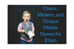 Classic, Modern, and Unique Middle Names for Elijah
