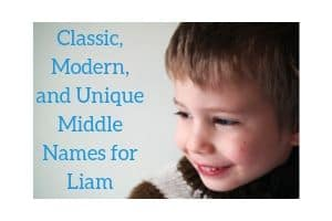 Classic, Modern, and Unique Middle Names for Liam