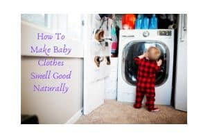 How To Make Baby Clothes Smell Good Naturally