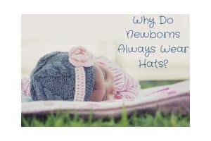 Why Do Newborns Always Wear Hats