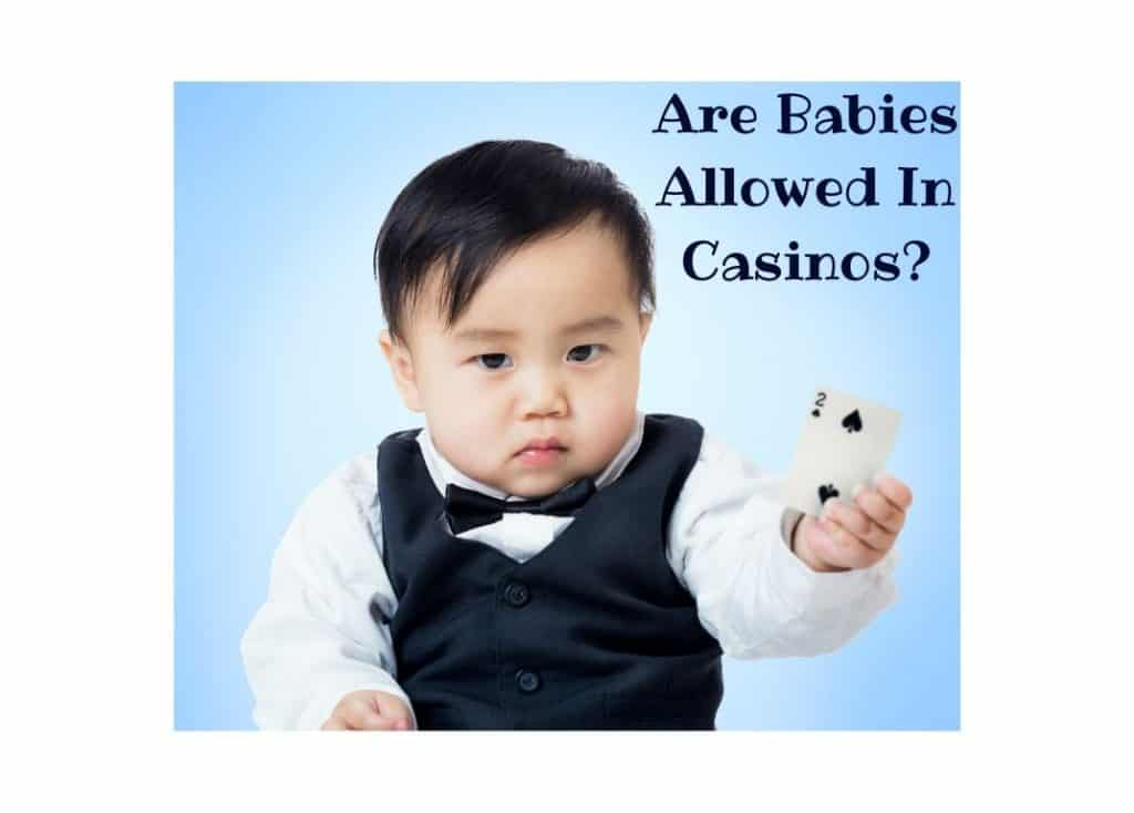 Are Babies Allowed In Casinos