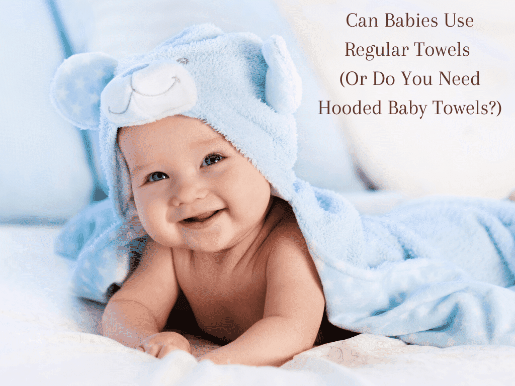 Can Babies Use Regular Towels (Or Do You Need Hooded Baby Towels_)